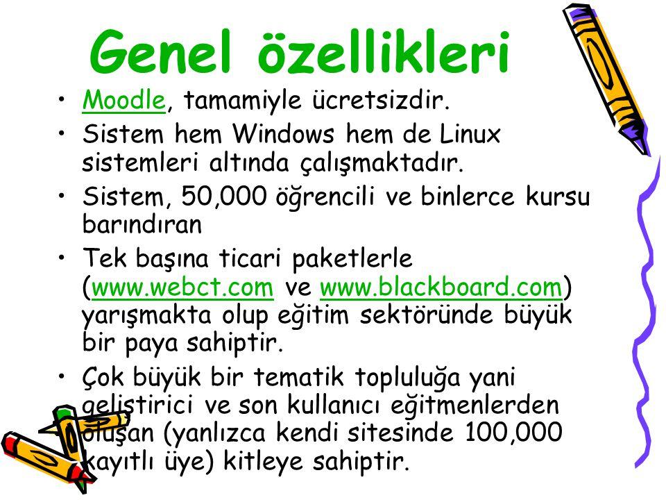 Genel özellikleri •Moodle, tamamiyle ücretsizdir.Moodle •Sistem hem Windows hem de Linux sistemleri altında çalışmaktadır. •Sistem, 50,000 öğrencili v