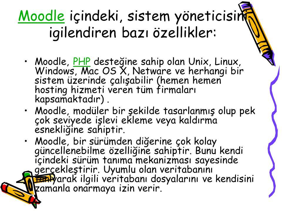 MoodleMoodle içindeki, sistem yöneticisini igilendiren bazı özellikler: •Moodle, PHP desteğine sahip olan Unix, Linux, Windows, Mac OS X, Netware ve h