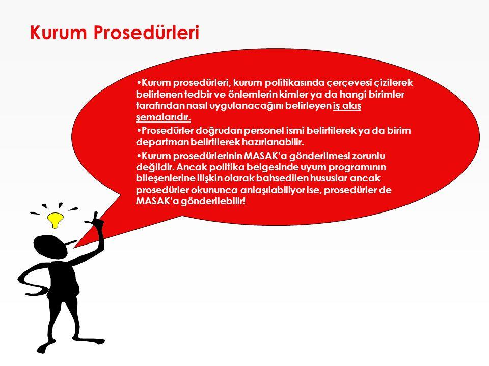 Kurum Prosedürleri • Kurum prosedürleri, kurum politikasında çerçevesi çizilerek belirlenen tedbir ve önlemlerin kimler ya da hangi birimler tarafından nasıl uygulanacağını belirleyen iş akış şemalarıdır.