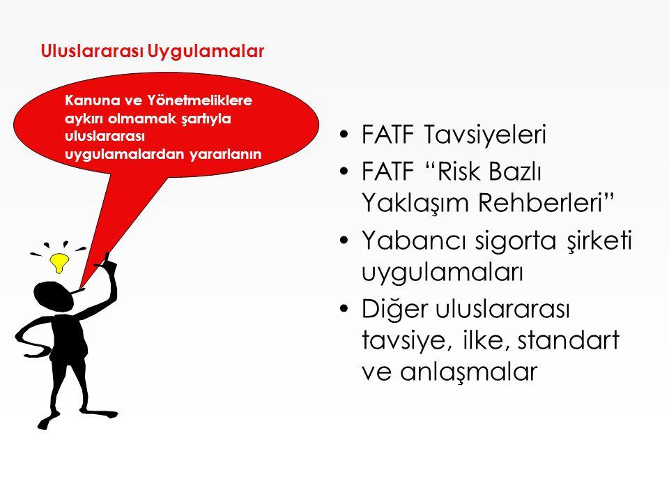 Uluslararası Uygulamalar •FATF Tavsiyeleri •FATF Risk Bazlı Yaklaşım Rehberleri •Yabancı sigorta şirketi uygulamaları •Diğer uluslararası tavsiye, ilke, standart ve anlaşmalar Kanuna ve Yönetmeliklere aykırı olmamak şartıyla uluslararası uygulamalardan yararlanın