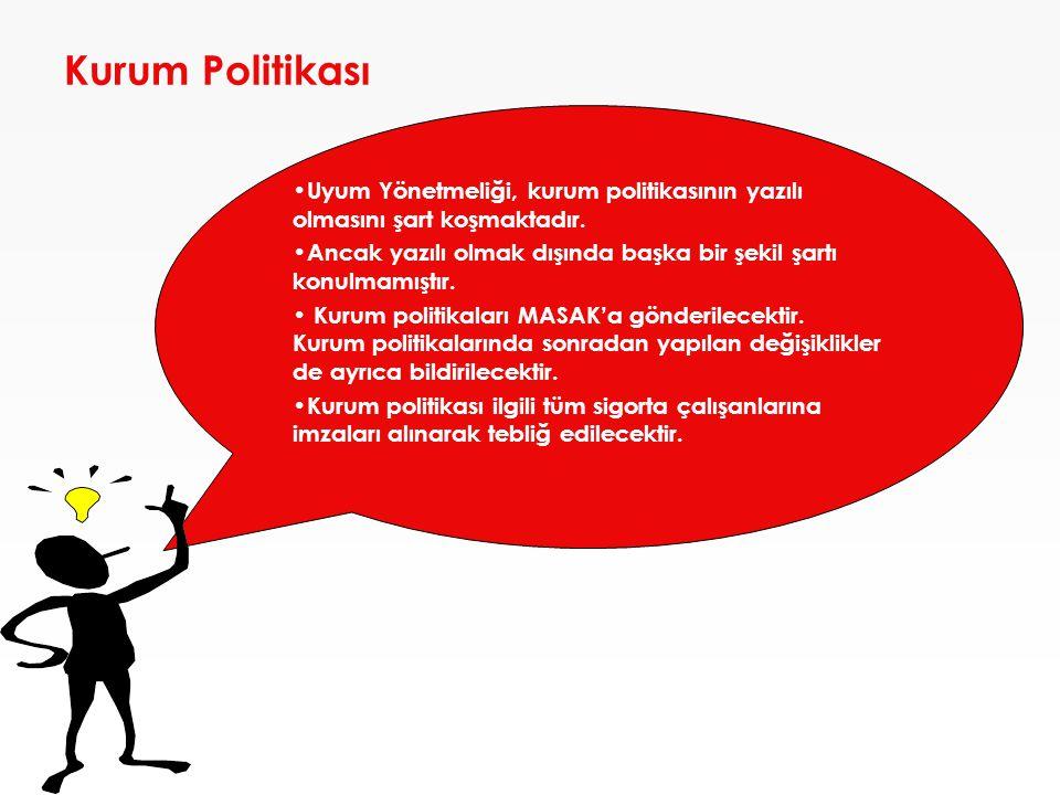 • Uyum Yönetmeliği, kurum politikasının yazılı olmasını şart koşmaktadır. • Ancak yazılı olmak dışında başka bir şekil şartı konulmamıştır. • Kurum po