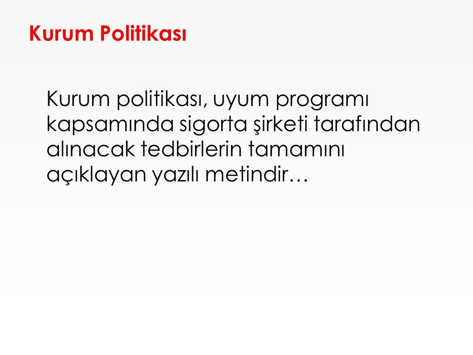 Kurum Politikası Kurum politikası, uyum programı kapsamında sigorta şirketi tarafından alınacak tedbirlerin tamamını açıklayan yazılı metindir…