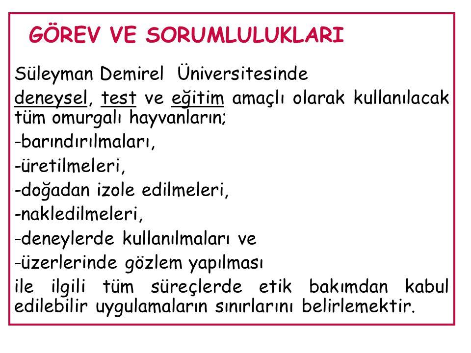 Süleyman Demirel Üniversitesinde deneysel, test ve eğitim amaçlı olarak kullanılacak tüm omurgalı hayvanların; -barındırılmaları, -üretilmeleri, -doğa
