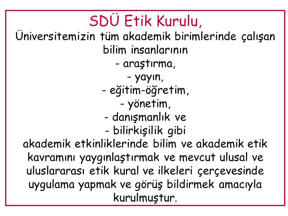 SDÜ Etik Kurulu, Üniversitemizin tüm akademik birimlerinde çalışan bilim insanlarının - araştırma, - yayın, - eğitim-öğretim, - yönetim, - danışmanlık