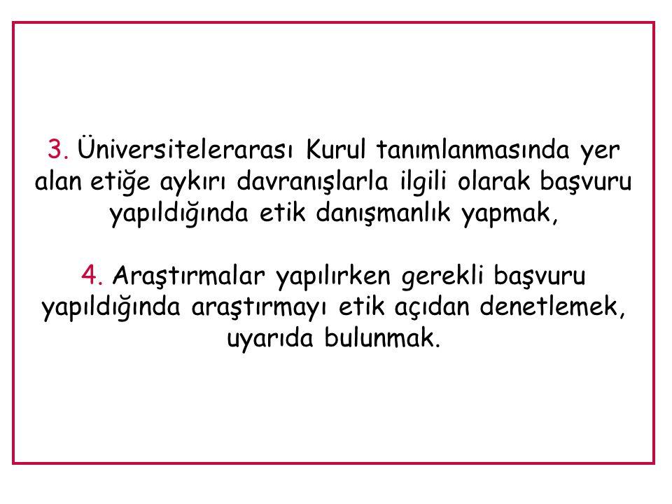 3. Üniversitelerarası Kurul tanımlanmasında yer alan etiğe aykırı davranışlarla ilgili olarak başvuru yapıldığında etik danışmanlık yapmak, 4. Araştır