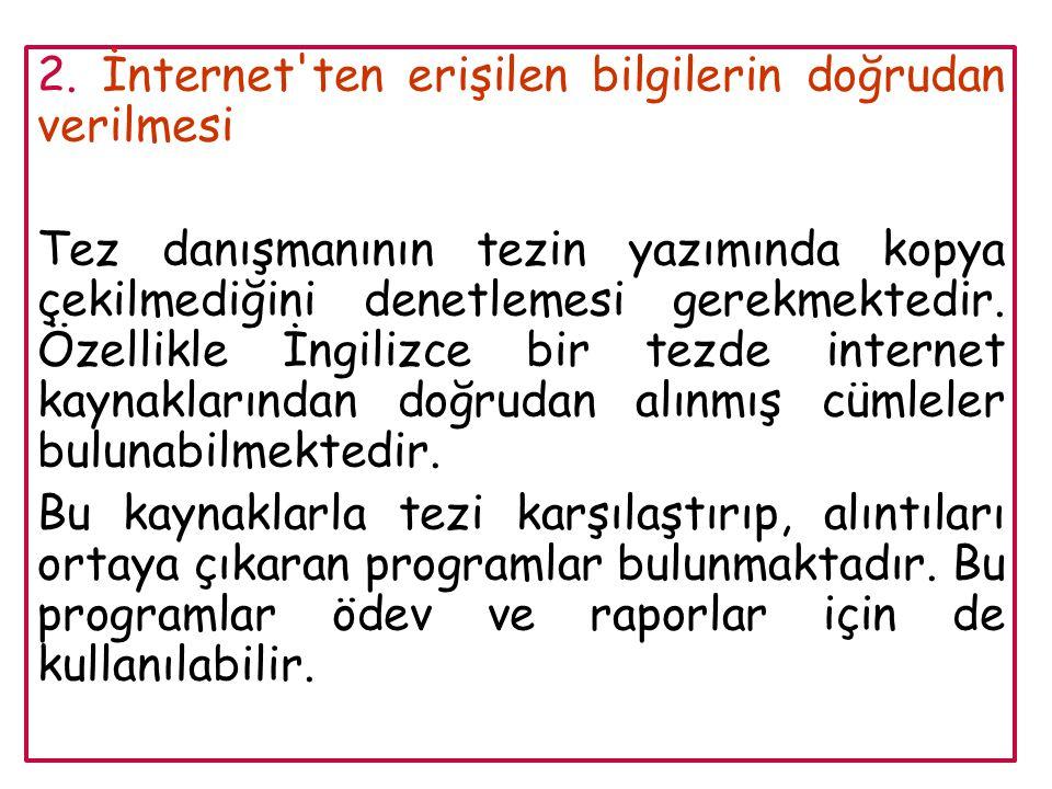 2. İnternet'ten erişilen bilgilerin doğrudan verilmesi Tez danışmanının tezin yazımında kopya çekilmediğini denetlemesi gerekmektedir. Özellikle İngil