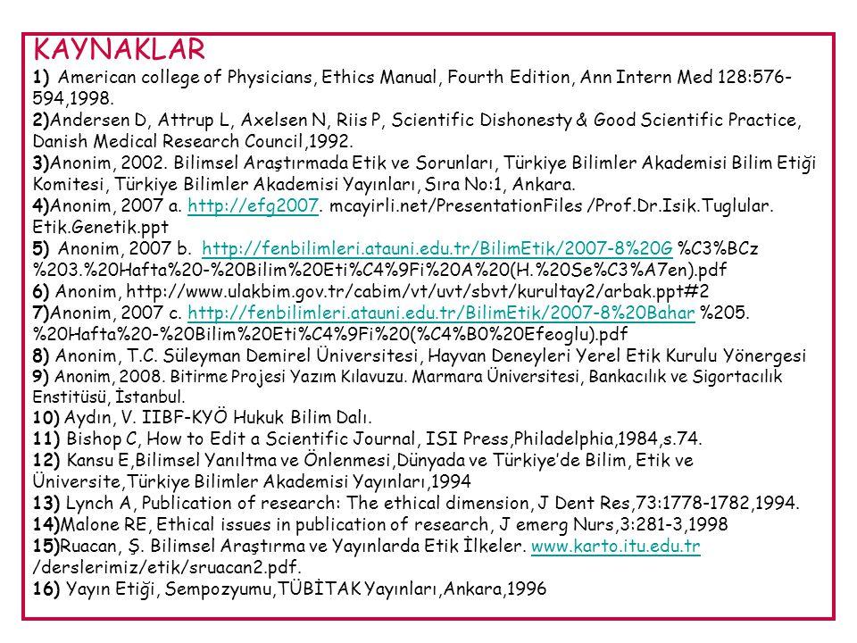 KAYNAKLAR 1) American college of Physicians, Ethics Manual, Fourth Edition, Ann Intern Med 128:576- 594,1998. 2)Andersen D, Attrup L, Axelsen N, Riis