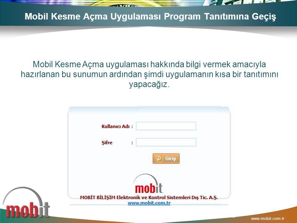 www.mobit.com.tr Mobil Kesme Açma Uygulaması Program Tanıtımına Geçiş Mobil Kesme Açma uygulaması hakkında bilgi vermek amacıyla hazırlanan bu sunumun ardından şimdi uygulamanın kısa bir tanıtımını yapacağız.