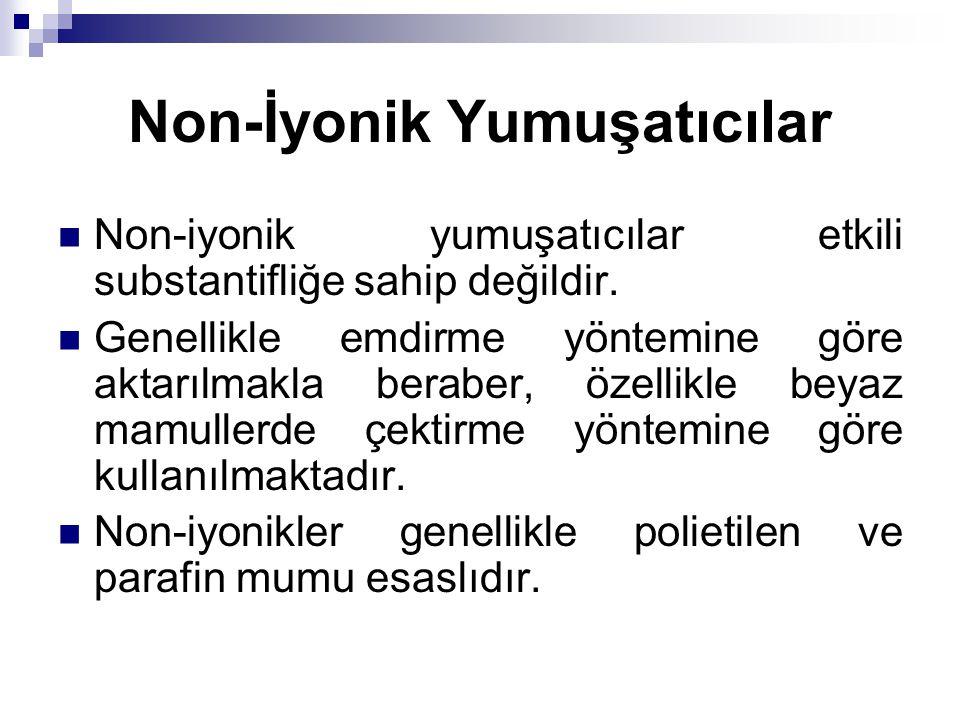 Non-İyonik Yumuşatıcılar  Non-iyonik yumuşatıcılar etkili substantifliğe sahip değildir.