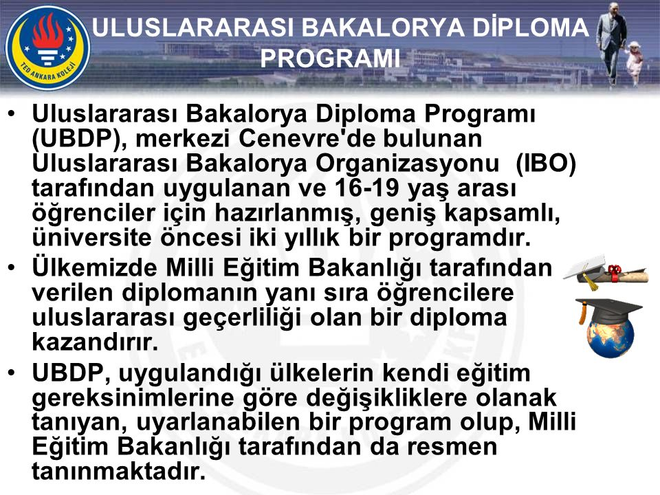 ULUSLARARASI BAKALORYA DİPLOMA PROGRAMI •Uluslararası Bakalorya Diploma Programı (UBDP), merkezi Cenevre'de bulunan Uluslararası Bakalorya Organizasyo