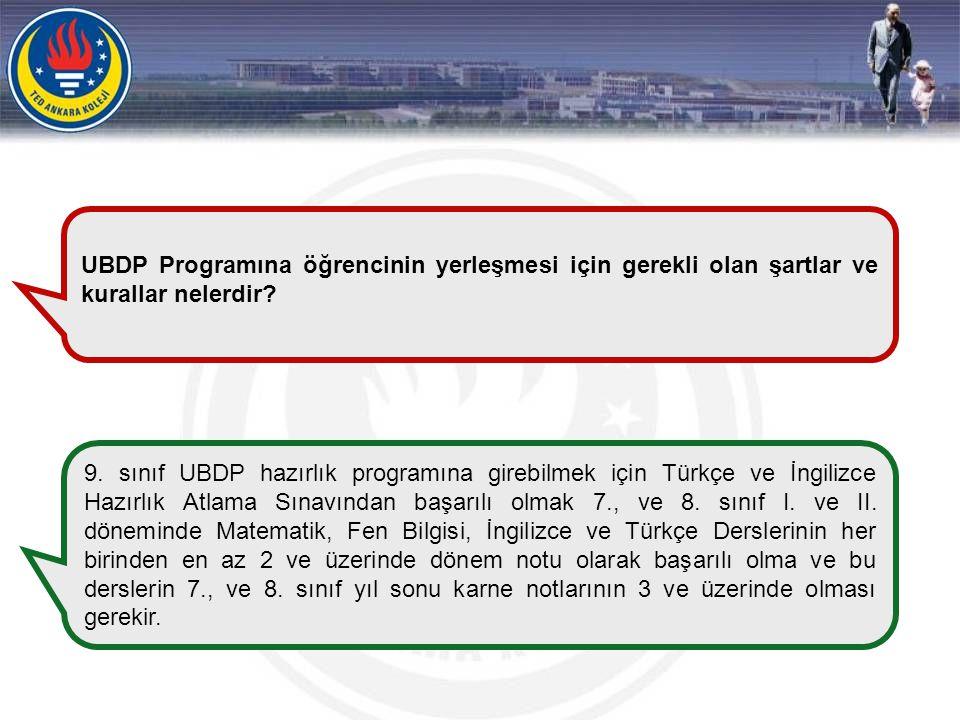 UBDP Programına öğrencinin yerleşmesi için gerekli olan şartlar ve kurallar nelerdir? 9. sınıf UBDP hazırlık programına girebilmek için Türkçe ve İngi