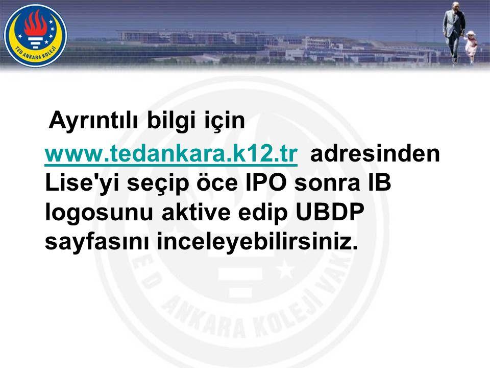 Ayrıntılı bilgi için www.tedankara.k12.tr adresinden Lise'yi seçip öce IPO sonra IB logosunu aktive edip UBDP sayfasını inceleyebilirsiniz. www.tedank
