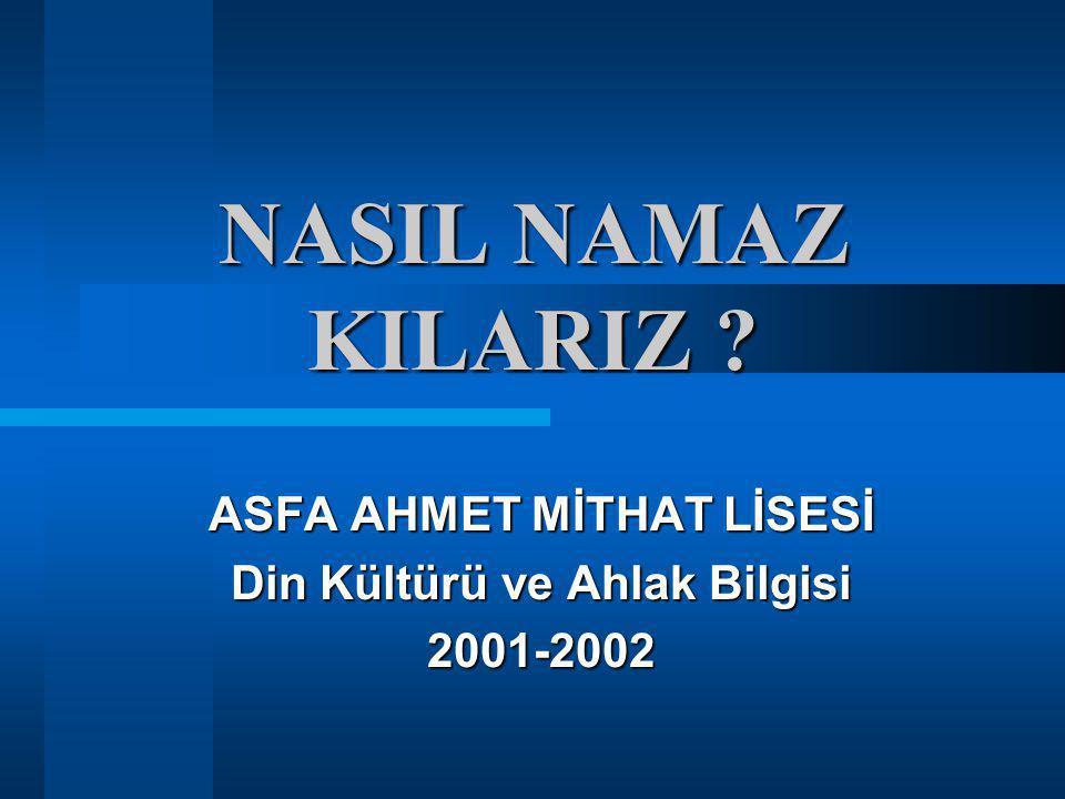 NASIL NAMAZ KILARIZ ? ASFA AHMET MİTHAT LİSESİ Din Kültürü ve Ahlak Bilgisi 2001-2002