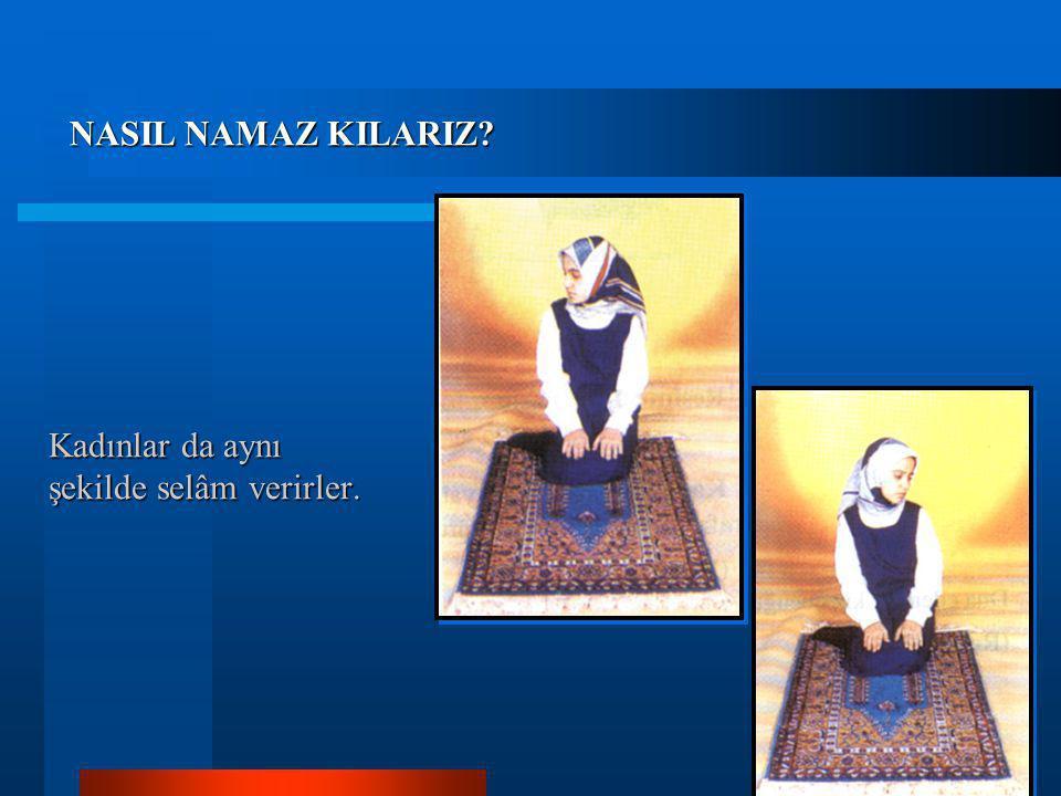 9- Sonra önce sağa, sonra sola (Esselâmü aleyküm ve rahmetullah) diye selâm verilir. Bu şekilde namaz tamamlanmış olur. Selâmdan hemen sonra (Allahümm