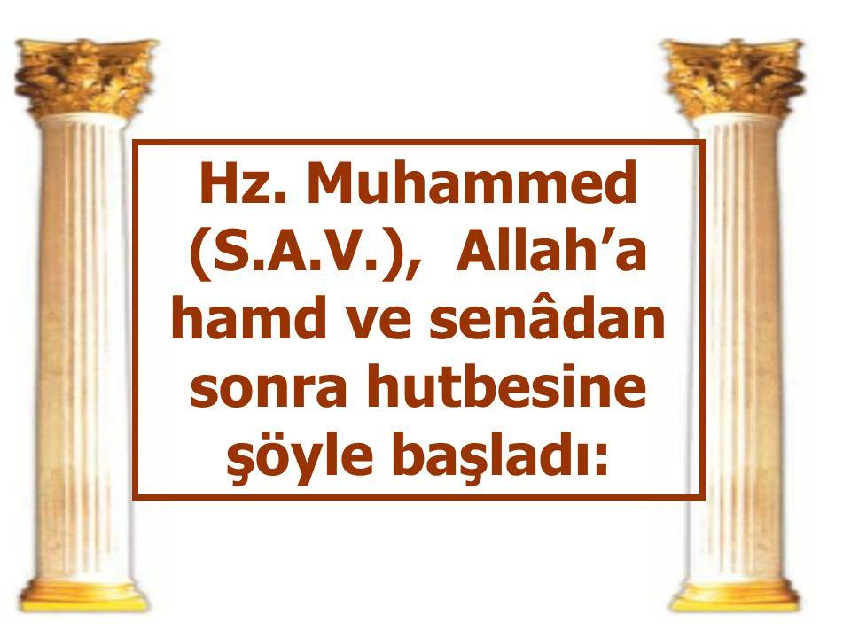 Hz. Muhammed (S.A.V.), Allah'a hamd ve senâdan sonra hutbesine şöyle başladı: