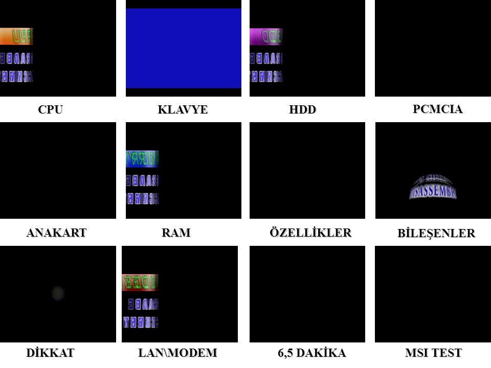 CPUKLAVYEHDD PCMCIA ANAKARTRAMÖZELLİKLER BİLEŞENLER DİKKAT LAN\MODEM 6,5 DAKİKA MSI TEST