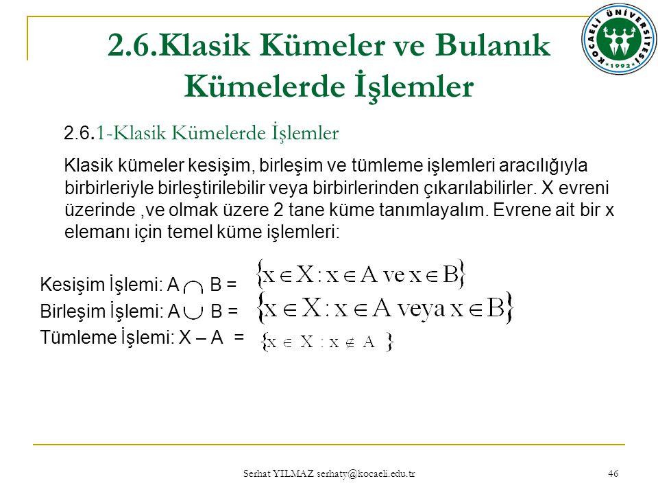 Serhat YILMAZ serhaty@kocaeli.edu.tr 46 2.6.Klasik Kümeler ve Bulanık Kümelerde İşlemler 2.6.