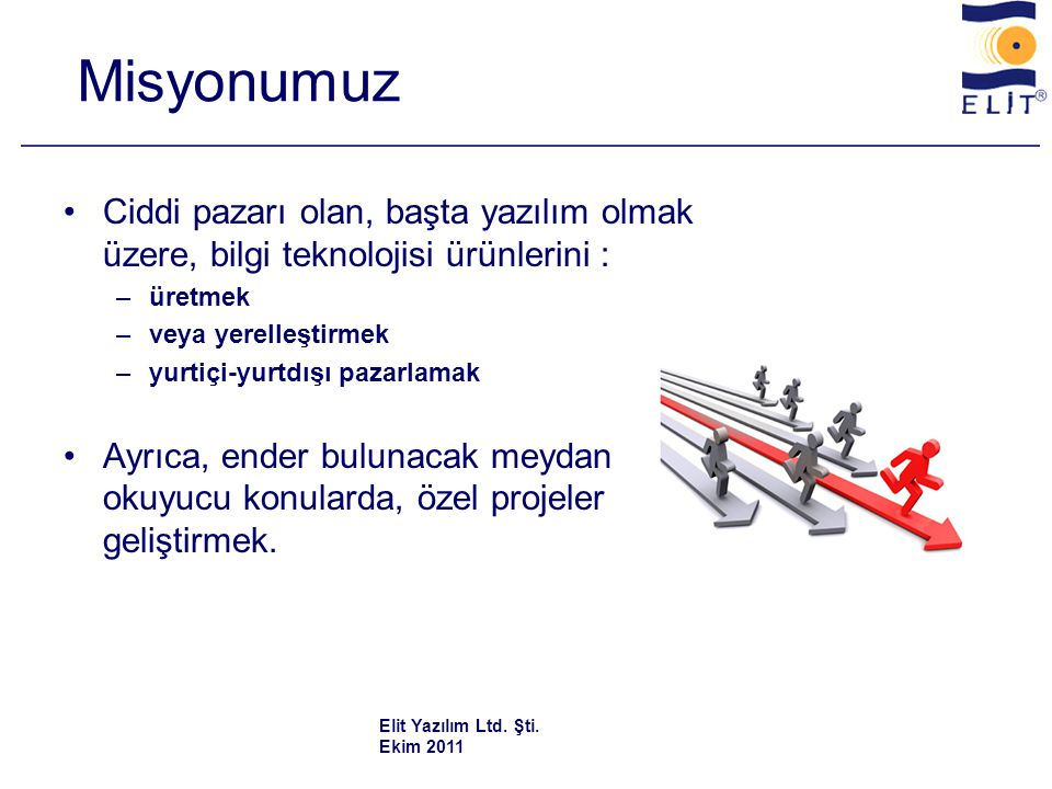 Personel Yapısı •İstanbul'da 12 kişi Fiziki üretim Dağıtım Finans ve Pazarlama Ar-Ge Elit Yazılım Ltd. Şti. Ekim 2011