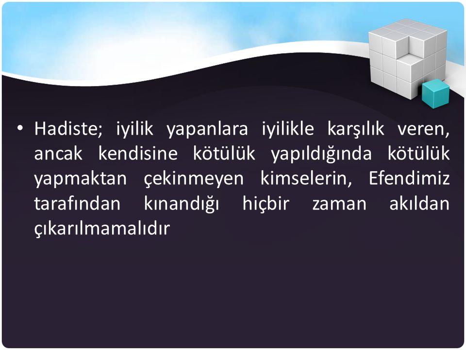 • Hadiste; iyilik yapanlara iyilikle karşılık veren, ancak kendisine kötülük yapıldığında kötülük yapmaktan çekinmeyen kimselerin, Efendimiz tarafında