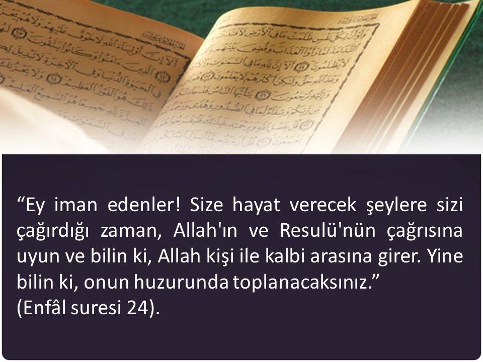 """""""Ey iman edenler! Size hayat verecek şeylere sizi çağırdığı zaman, Allah'ın ve Resulü'nün çağrısına uyun ve bilin ki, Allah kişi ile kalbi arasına gir"""