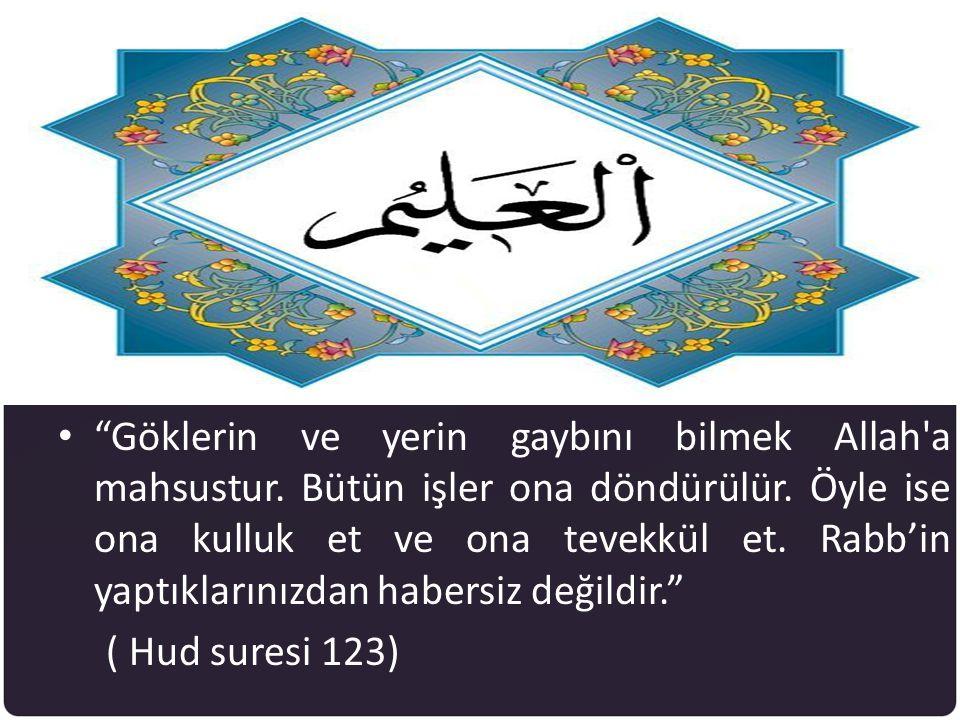 """• """"Göklerin ve yerin gaybını bilmek Allah'a mahsustur. Bütün işler ona döndürülür. Öyle ise ona kulluk et ve ona tevekkül et. Rabb'in yaptıklarınızdan"""