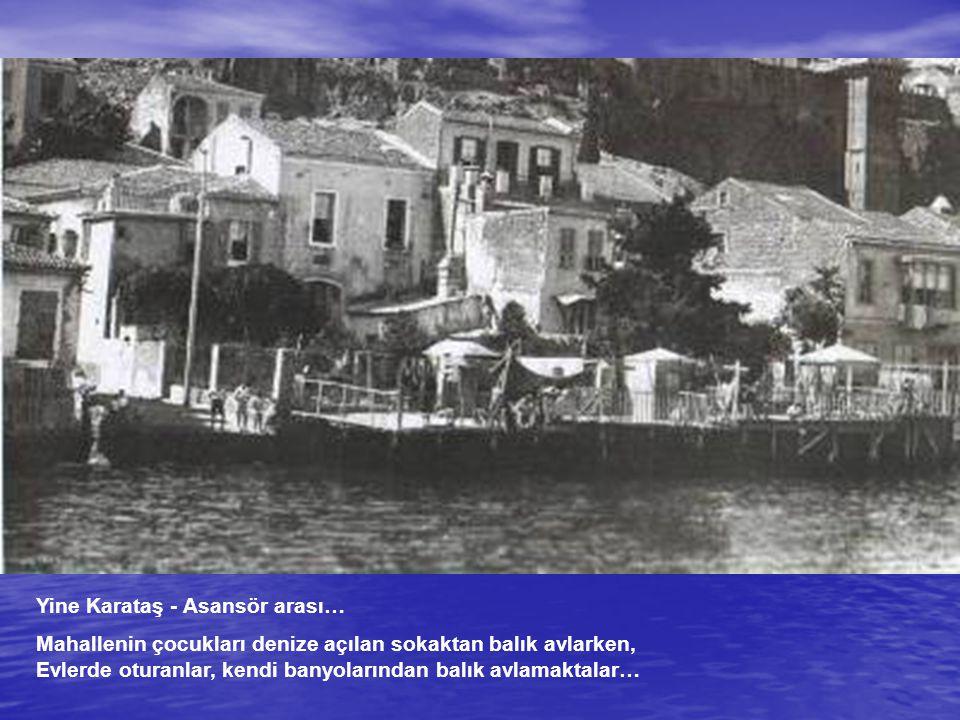Yine Karataş - Asansör arası… Mahallenin çocukları denize açılan sokaktan balık avlarken, Evlerde oturanlar, kendi banyolarından balık avlamaktalar…