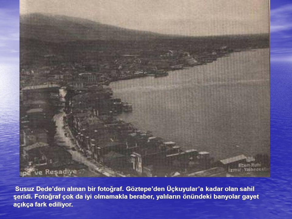 Susuz Dede'den alınan bir fotoğraf. Göztepe'den Üçkuyular'a kadar olan sahil şeridi. Fotoğraf çok da iyi olmamakla beraber, yalıların önündeki banyola