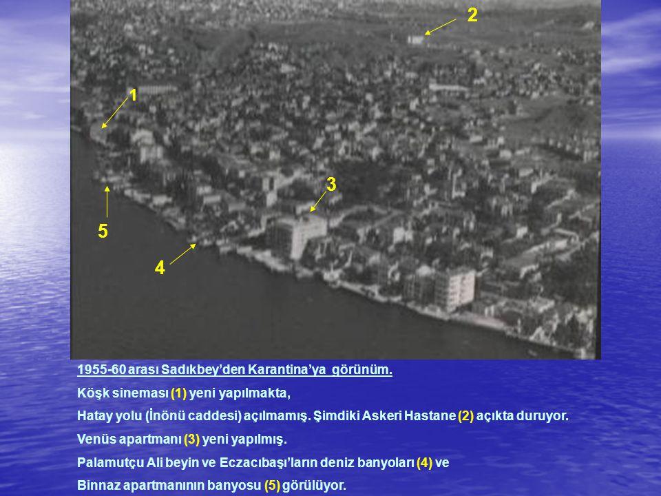 1 2 3 4 5 1955-60 arası Sadıkbey'den Karantina'ya görünüm. Köşk sineması (1) yeni yapılmakta, Hatay yolu (İnönü caddesi) açılmamış. Şimdiki Askeri Has