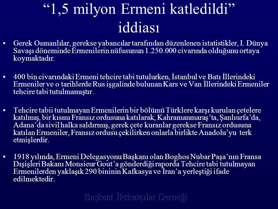 """""""1,5 milyon Ermeni katledildi"""" iddiası •G•Gerek Osmanlılar, gerekse yabancılar tarafından düzenlenen istatistikler, I. Dünya Savaşı döneminde Ermenile"""