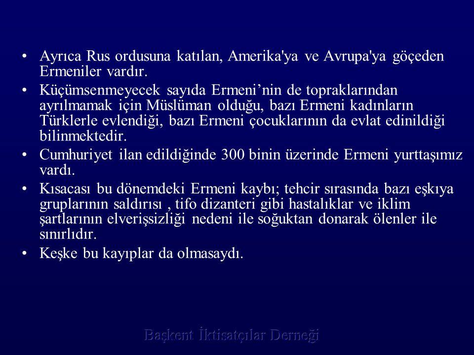 •A•Ayrıca Rus ordusuna katılan, Amerika'ya ve Avrupa'ya göçeden Ermeniler vardır. •K•Küçümsenmeyecek sayıda Ermeni'nin de topraklarından ayrılmamak iç