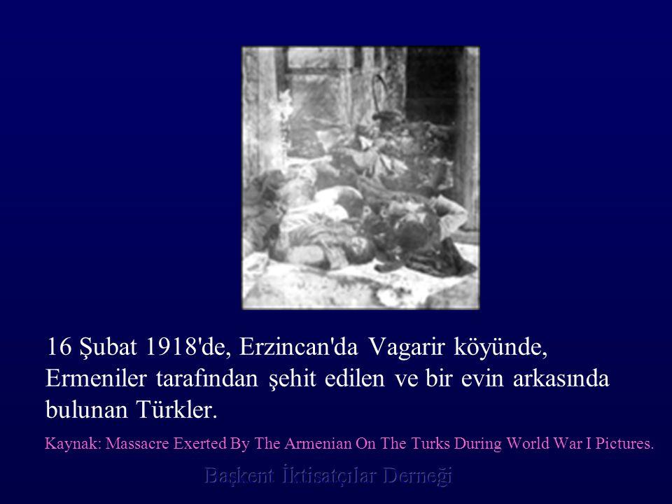 16 Şubat 1918'de, Erzincan'da Vagarir köyünde, Ermeniler tarafından şehit edilen ve bir evin arkasında bulunan Türkler. Kaynak: Massacre Exerted By Th