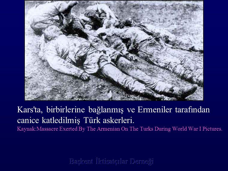 Kars'ta, birbirlerine bağlanmış ve Ermeniler tarafından canice katledilmiş Türk askerleri. Kaynak:Massacre Exerted By The Armenian On The Turks During