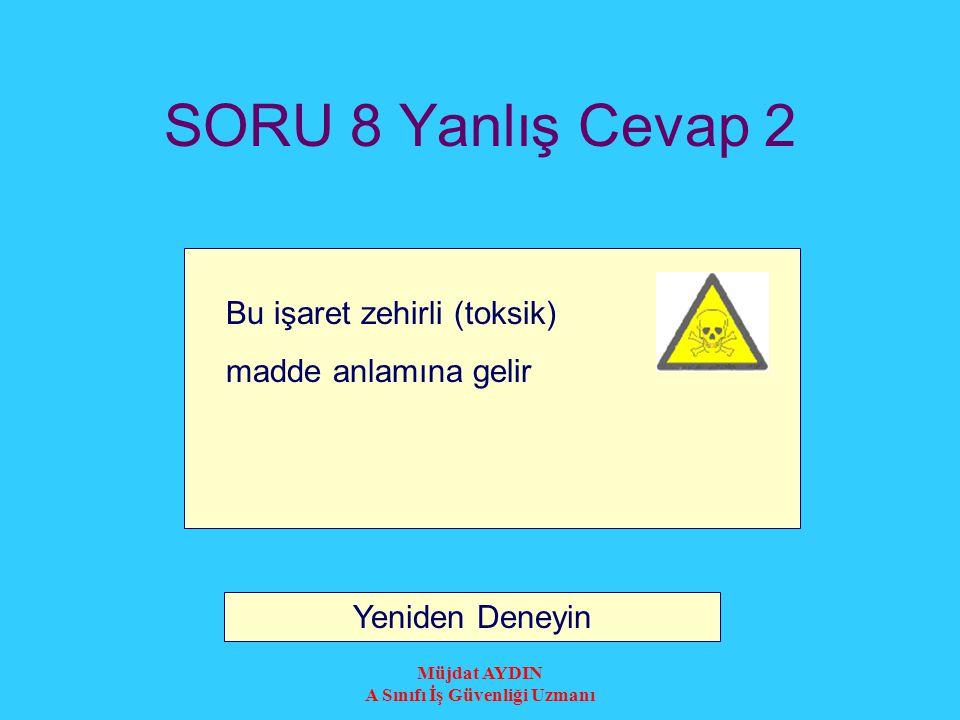 Müjdat AYDIN A Sınıfı İş Güvenliği Uzmanı SORU 8 Yanlış Cevap 1 Bu işaret oksidan materyaller anlamına gelir Yeniden Deneyin