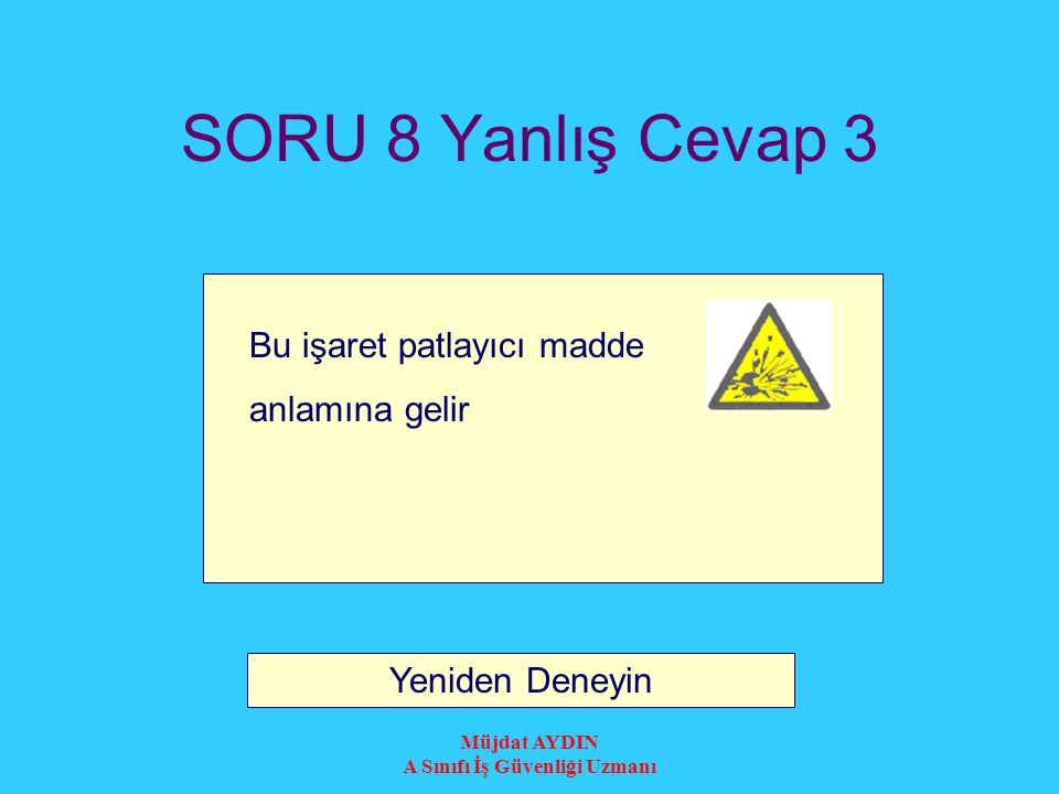 Müjdat AYDIN A Sınıfı İş Güvenliği Uzmanı SORU 8 Yanlış Cevap 2 Yeniden Deneyin Bu işaret zehirli (toksik) madde anlamına gelir