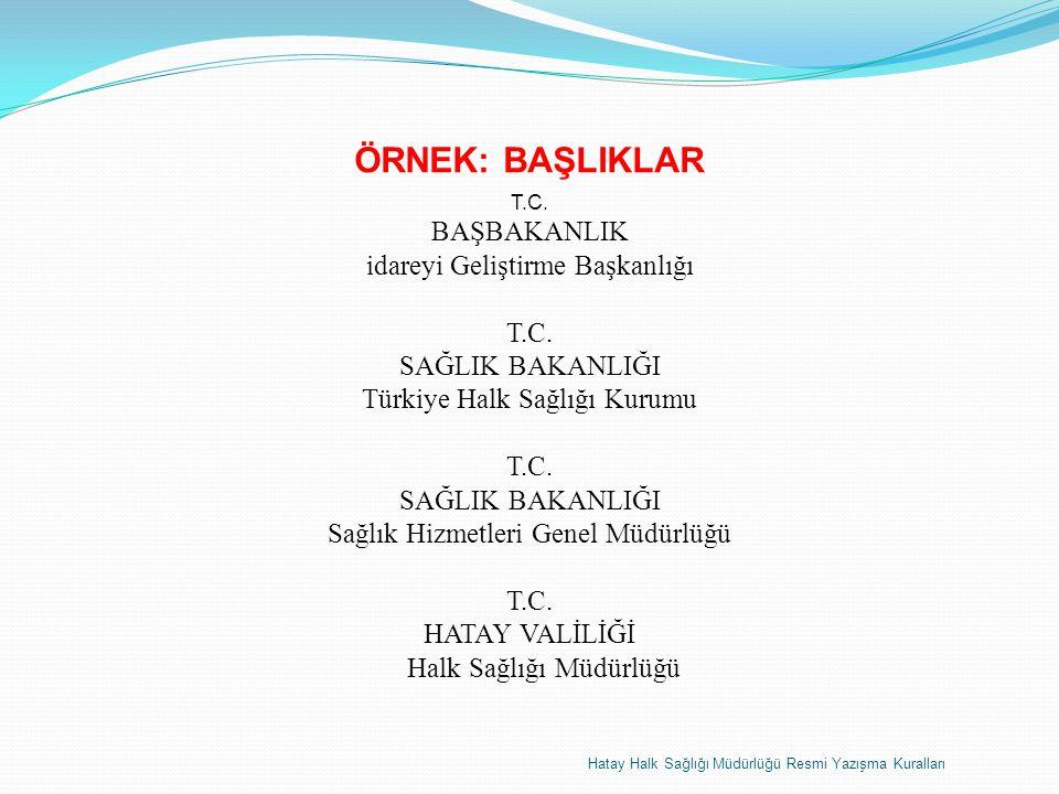 ÖRNEK: BAŞLIKLAR T.C. BAŞBAKANLIK idareyi Geliştirme Başkanlığı T.C. SAĞLIK BAKANLIĞI Türkiye Halk Sağlığı Kurumu T.C. SAĞLIK BAKANLIĞI Sağlık Hizmetl