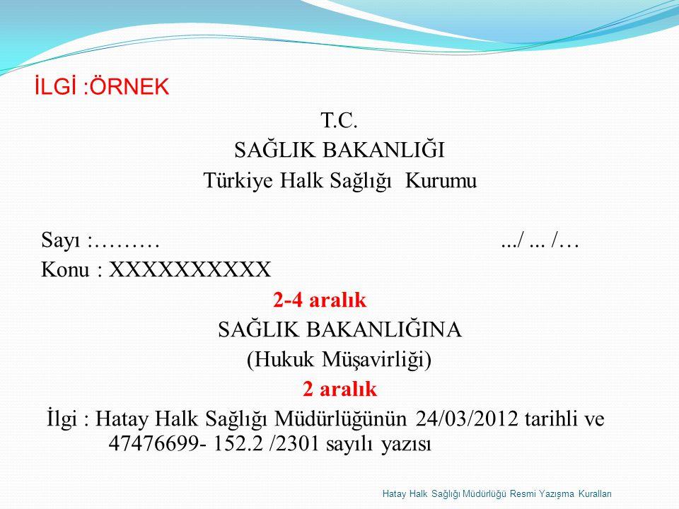 İLGİ :ÖRNEK T.C. SAĞLIK BAKANLIĞI Türkiye Halk Sağlığı Kurumu Sayı :……….../... /… Konu : XXXXXXXXXX 2-4 aralık SAĞLIK BAKANLIĞINA (Hukuk Müşavirliği)