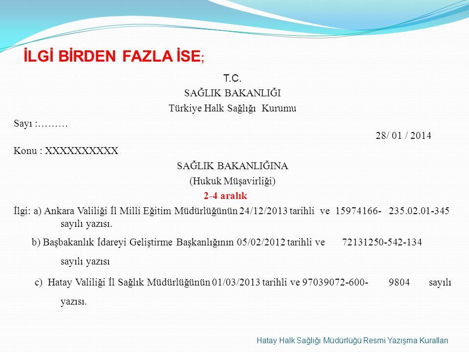 İLGİ BİRDEN FAZLA İSE ; T.C. SAĞLIK BAKANLIĞI Türkiye Halk Sağlığı Kurumu Sayı :……… 28/ 01 / 2014 Konu : XXXXXXXXXX SAĞLIK BAKANLIĞINA (Hukuk Müşavirl