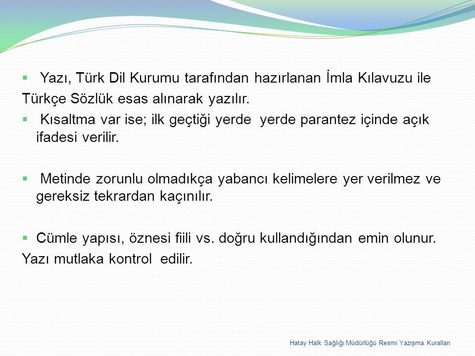Hatay Halk Sağlığı Müdürlüğü Resmi Yazışma Kuralları  Yazı, Türk Dil Kurumu tarafından hazırlanan İmla Kılavuzu ile Türkçe Sözlük esas alınarak yazıl