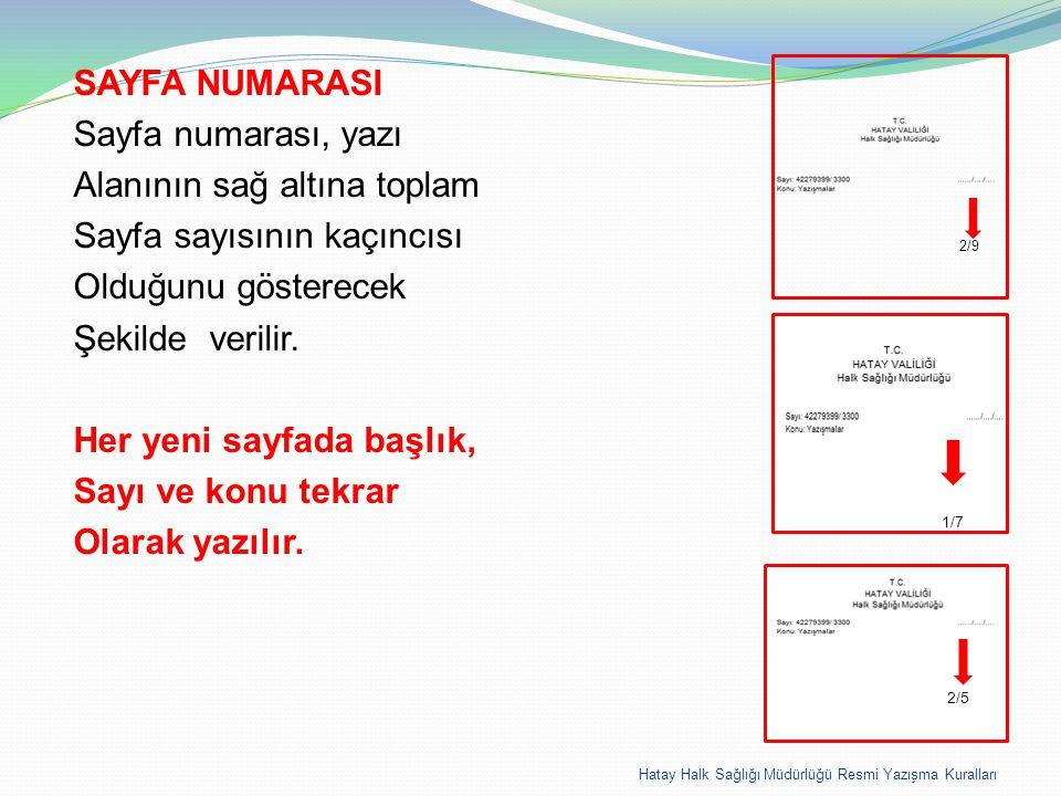 Hatay Halk Sağlığı Müdürlüğü Resmi Yazışma Kuralları SAYFA NUMARASI Sayfa numarası, yazı Alanının sağ altına toplam Sayfa sayısının kaçıncısı Olduğunu