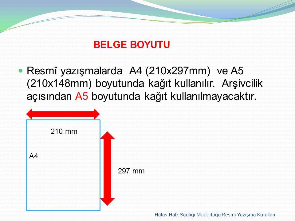 BELGE BOYUTU  Resmî yazışmalarda A4 (210x297mm) ve A5 (210x148mm) boyutunda kağıt kullanılır. Arşivcilik açısından A5 boyutunda kağıt kullanılmayacak