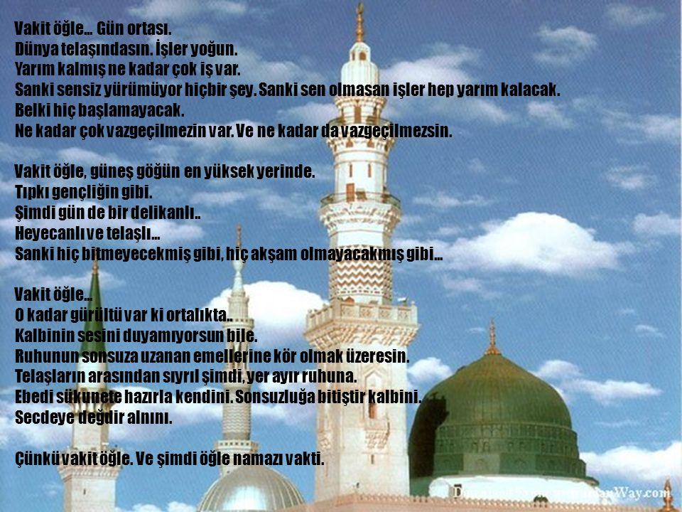 www.islamcenneti.org Vakit öğle...Gün ortası. Dünya telaşındasın.
