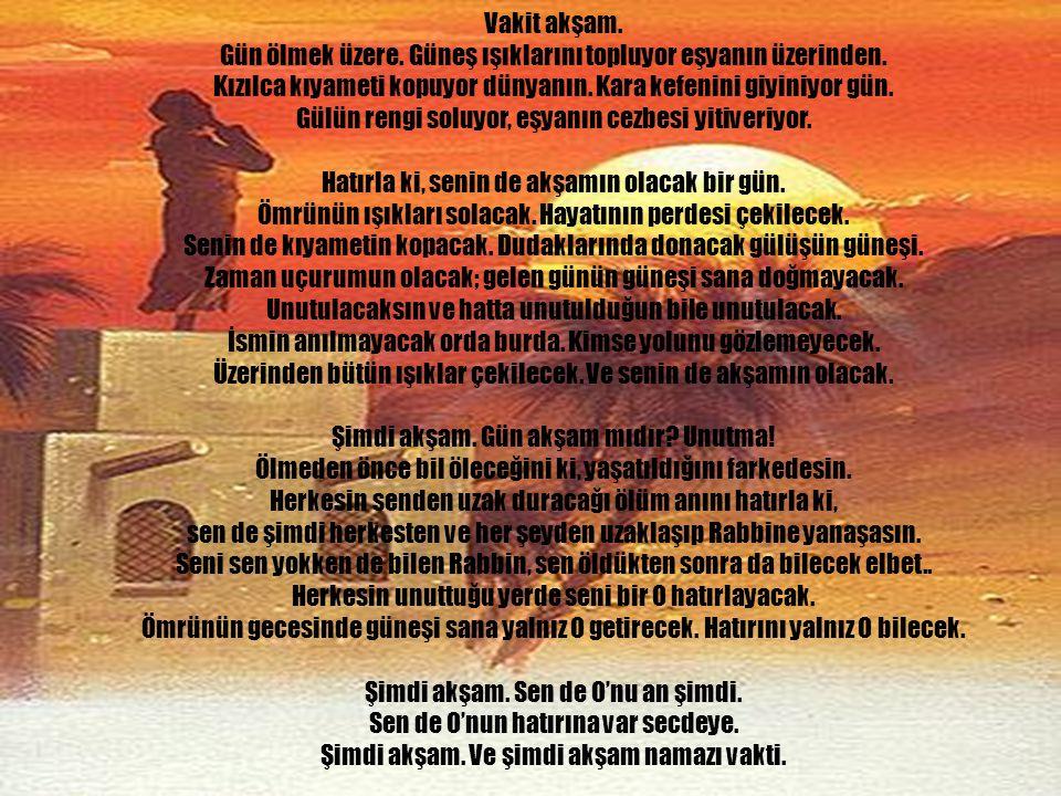 www.islamcenneti.org Vakit ikindi. Gün ihtiyarladı. Güneş solgun rengini bırakıyor güller üstüne. Zaman ırmağı ikindinin çağlayanından dökülüyor şimdi