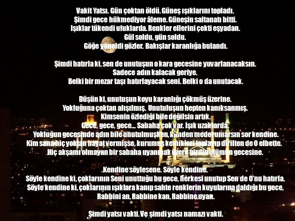 www.islamcenneti.org Vakit akşam. Gün ölmek üzere. Güneş ışıklarını topluyor eşyanın üzerinden. Kızılca kıyameti kopuyor dünyanın. Kara kefenini giyin