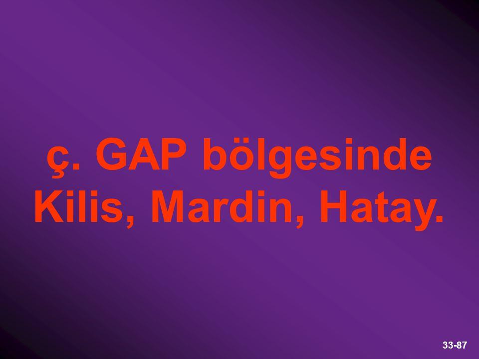 33-87 ç. GAP bölgesinde Kilis, Mardin, Hatay.
