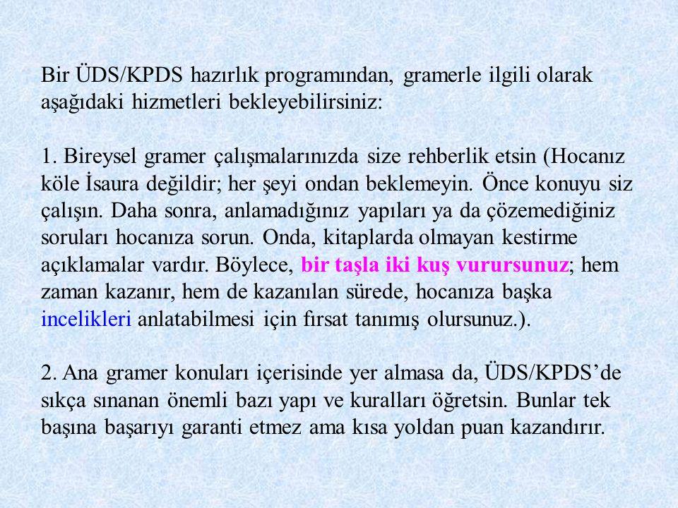 Bir ÜDS/KPDS hazırlık programından, gramerle ilgili olarak aşağıdaki hizmetleri bekleyebilirsiniz: 1. Bireysel gramer çalışmalarınızda size rehberlik