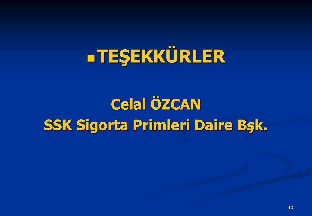 43  TEŞEKKÜRLER Celal ÖZCAN SSK Sigorta Primleri Daire Bşk.