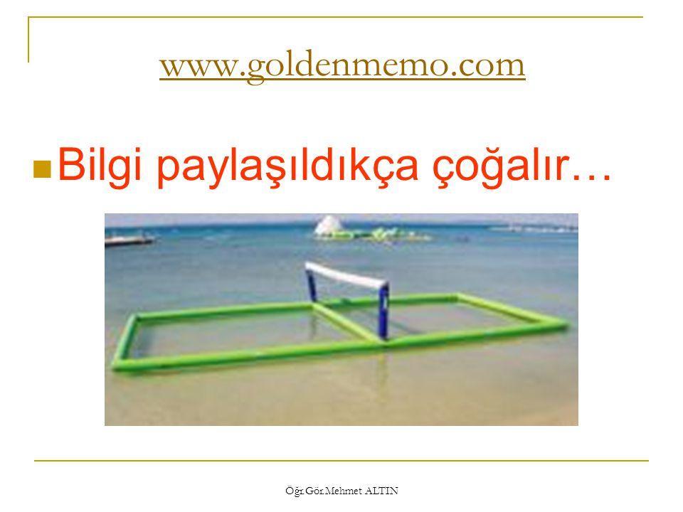 Öğr.Gör.Mehmet ALTIN www.goldenmemo.com  Bilgi paylaşıldıkça çoğalır…