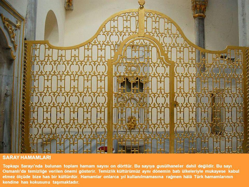 SARAY HAMAMLARI Topkapı Sarayı'nda bulunan toplam hamam sayısı on dörttür. Bu sayıya gusülhaneler dahil değildir. Bu sayı Osmanlı'da temizliğe verilen