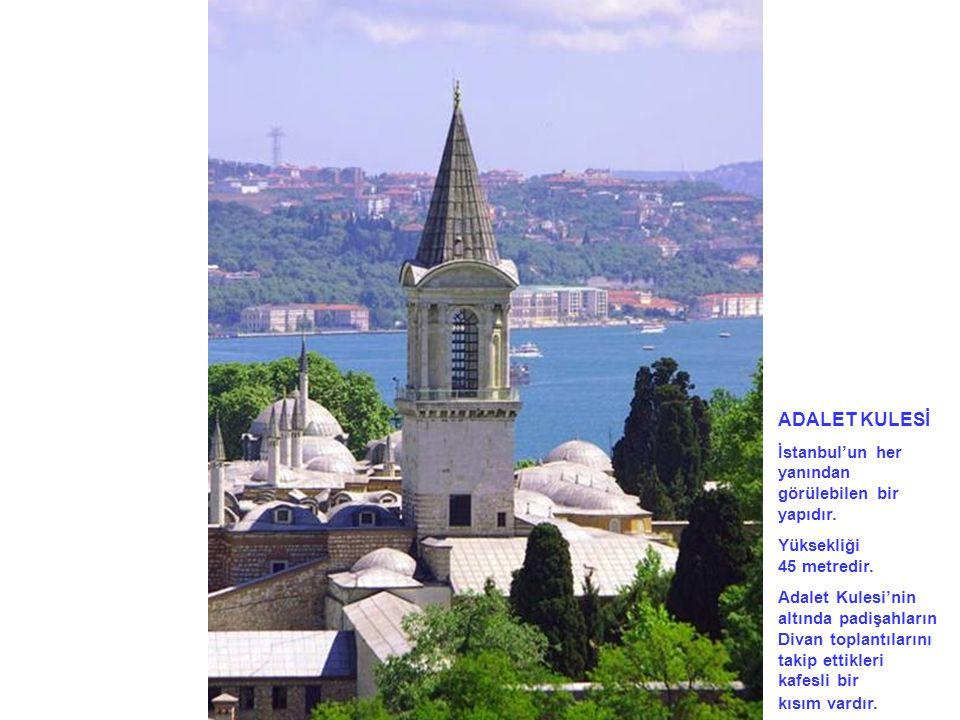 ADALET KULESİ İstanbul'un her yanından görülebilen bir yapıdır. Yüksekliği 45 metredir. Adalet Kulesi'nin altında padişahların Divan toplantılarını ta