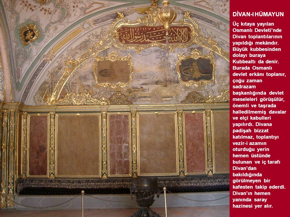 DİVAN-I HÜMAYUN Üç kıtaya yayılan Osmanlı Devleti'nde Divan toplantılarının yapıldığı mekândır. Büyük kubbesinden dolayı buraya Kubbealtı da denir. Bu